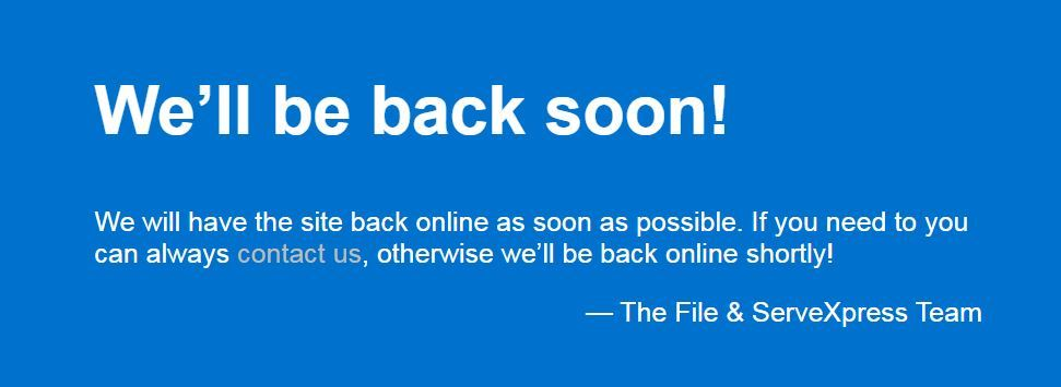 File and ServeXpress outage, while letters on blue background: We'll be back soon! We will have t